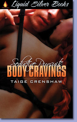Body Cravings:  Seductive Pursuits, Book 1 by Taige Crenshaw